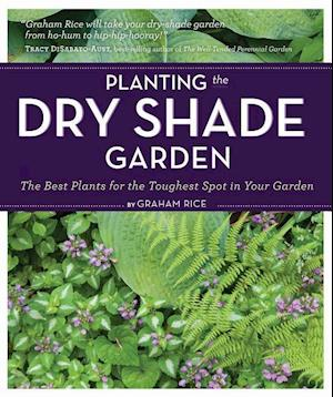Planting the Dry Shade Garden af Graham Rice, Judy White