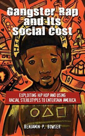 Gangster Rap and Its Social Cost af Benjamin P. Bowser