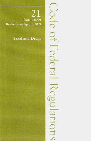 2009 21 CFR 1-99 (Food and Drug Admin, General) af Office of The Federal Register (U.S.)