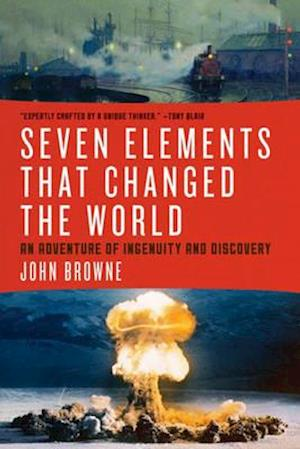 Seven Elements That Changed the World af John Browne