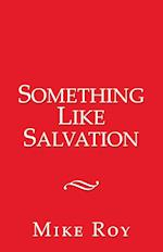Something Like Salvation af Mike Roy
