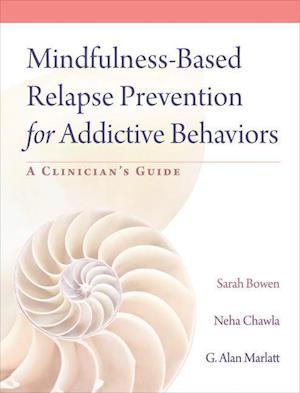 Mindfulness-Based Relapse Prevention for Addictive Behaviors af Neha Chawla, Sarah Bowen, Sarah W Bowen