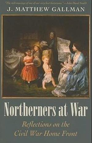 Northerners at War af J. Matthew Gallman