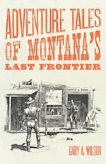 Adventure Tales of Montana's Last Frontier af Gary A. Wilson