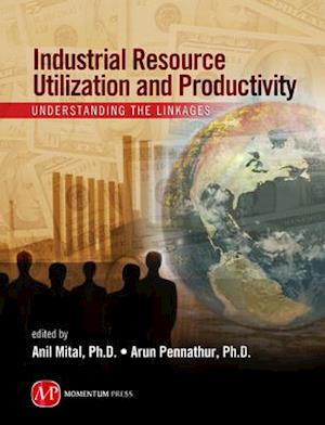 Industrial Resource Utilization and Productivity af Anil Mital