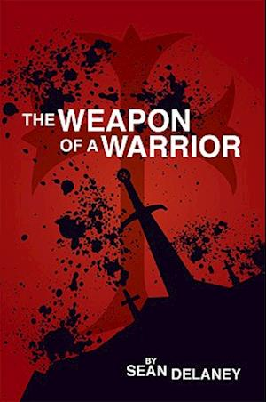 The Weapon of a Warrior af Sean Delaney