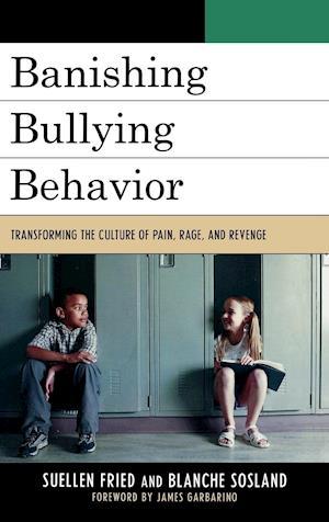 Banishing Bullying Behavior af Blanche Sosland, Suellen Fried, James Garbarino