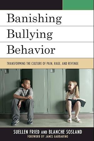 Banishing Bullying Behavior af Suellen Fried, Blanche Sosland, James Garbarino