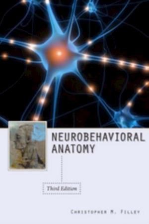 Neurobehavioral Anatomy, Third Edition af Christopher M. Filley
