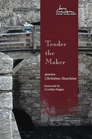Tender the Maker af Christina Hutchins