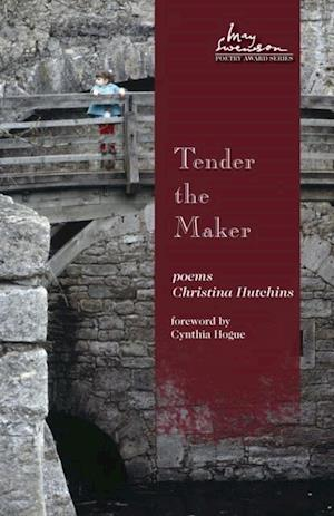 Tender the Maker af Christina Hutchins