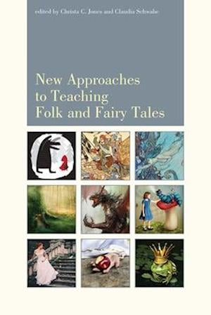 New Approaches to Teaching Folk and Fairy Tales af Claudia Schwabe