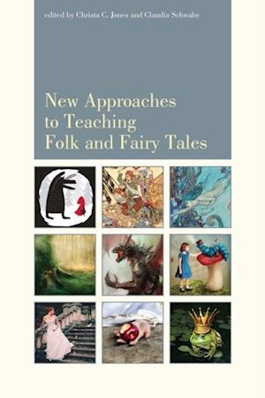 New Approaches to Teaching Folk and Fairy Tales af Christa Jones, Claudia Schwabe