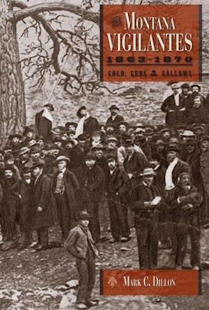 The Montana Vigilantes 1863-1870 af Mark C. Dillon