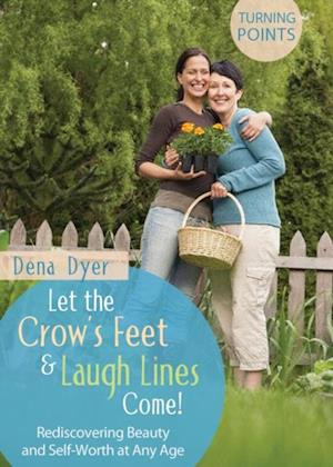Let the Crow's Feet and Laugh Lines Come af Dena Dyer
