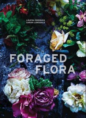 Foraged Flora af Sarah Lonsdale, Louesa Roebuck