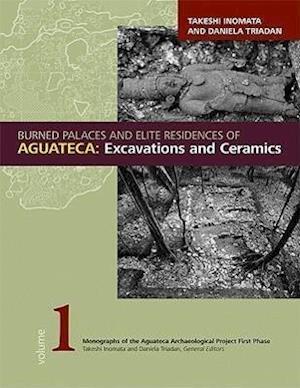Burned Palaces and Elite Residences of Aguateca af Takeshi Inomata, Daniela Triadan