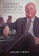 Leonard Arrington and the Writing of Mormon History af Gregory A. Prince