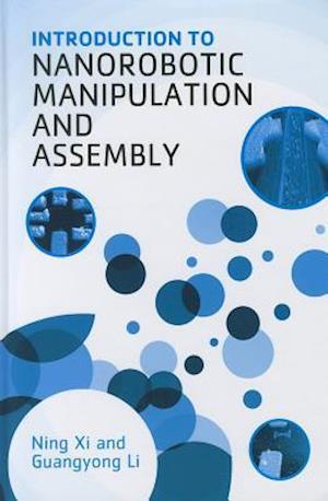 Introduction to Nanorobotic Manipulation and Assembly af Guangyong Li, Ning Xi