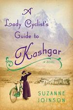 A Lady Cyclist's Guide to Kashgar af Suzanne Joinson