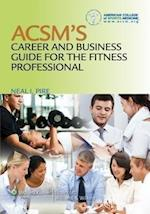 ACSM's Career and Business Guide for the Fitness Professional af American College of Sports Medicine, Neal Pire
