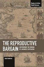 The Reproductive Bargain (STUDIES IN CRITICAL SOCIAL SCIENCES)