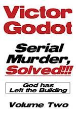 Serial Murder, Solved!!! - God Has Left the Building - Volume Two