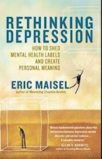 Rethinking Depression af Eric Maisel