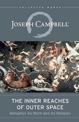 The Inner Reaches of Outer Space af Joseph Campbell