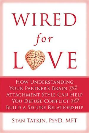 Wired for Love af Harville Hendrix, Stan S Tatkin
