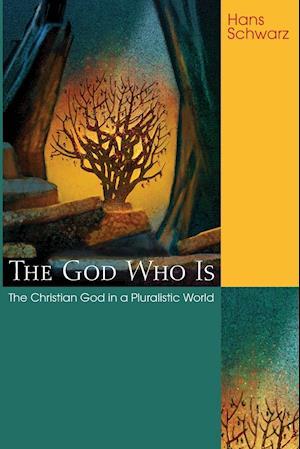 The God Who Is af Hans Schwarz