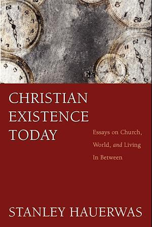 Christian Existence Today af Stanley Hauerwas