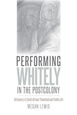Performing Whitely in the Postcolony (Studies Theatre Hist & Culture)