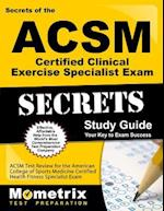 Secrets of the ACSM Certified Clinical Exercise Specialist Exam Study Guide (Mometrix Secrets Study Guides)