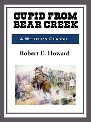Cupid Bear Creek af Robert E. Howard