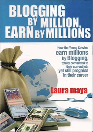 Blogging by Million , Earn By Millions af Laura Maya