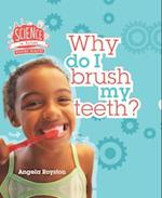 Why Do I Brush My Teeth? (Science in Action Your Body)