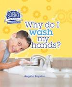 Why Do I Wash My Hands? (Science in Action Your Body)