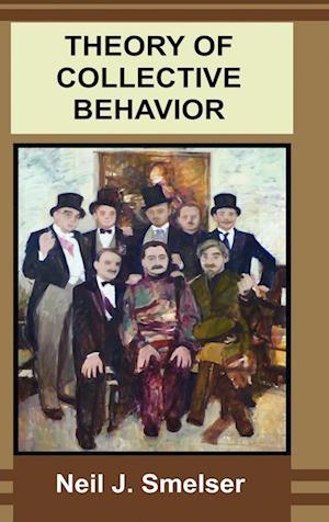 Theory of Collective Behavior af Neil J. Smelser