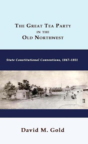 The Great Tea Party in the Old Northwest af David M. Gold