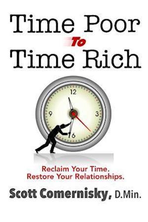 Bog, paperback Time Poor to Time Rich af Scott Comernisky D. Min