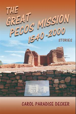 Great Pecos Mission 1540-2000 af Carol Paradise Decker