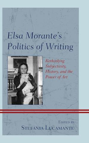Elsa Morante's Politics of Writing af Stefania Lucamante
