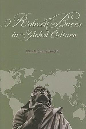 Robert Burns in Global Culture af Clark Mcginn, Murray G H Pittock, Nigel Leask