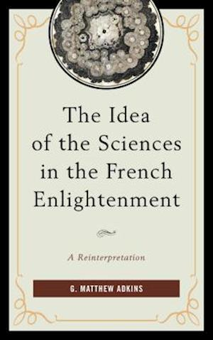 Bog, paperback The Idea of the Sciences in the French Enlightenment af G. Matthew Adkins