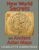 New World Secrets on Ancient Asian Maps af Charlotte Harris Rees