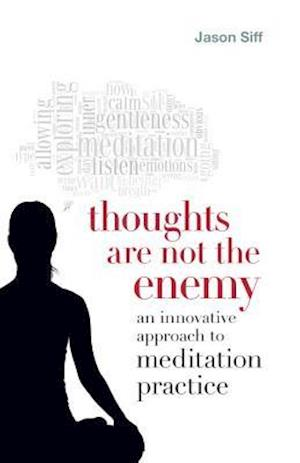 Thoughts Are Not the Enemy af Jason Siff