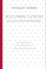 Welcoming Flowers from Across the Cleansed Threshold of Hope af Thinley Norbu