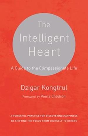 The Intelligent Heart af Dzigar Kongtrul