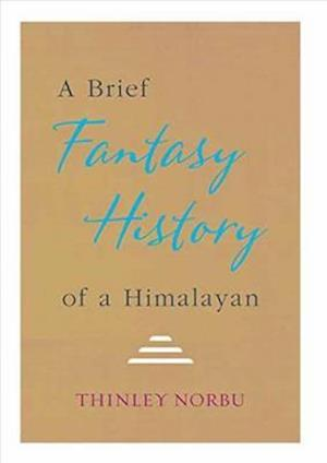 A Brief Fantasy History of a Himalayan af Thinley Norbu